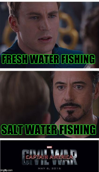 Marvel Civil War 1 Meme | FRESH WATER FISHING SALT WATER FISHING | image tagged in memes,marvel civil war 1 | made w/ Imgflip meme maker