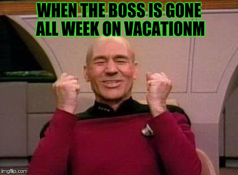 Captain Kirk Yes! | WHEN THE BOSS IS GONE ALL WEEK ON VACATIONM | image tagged in captain kirk yes | made w/ Imgflip meme maker