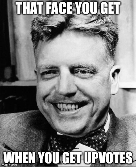 THAT FACE YOU GET WHEN YOU GET UPVOTES | image tagged in alfred kinsey perv | made w/ Imgflip meme maker