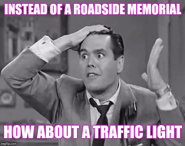 The face you make when you see a dangerous intersection | INSTEAD OF A ROADSIDE MEMORIAL HOW ABOUT A TRAFFIC LIGHT | image tagged in ricky frustrated | made w/ Imgflip meme maker
