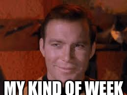 Captain Kirk Approves | MY KIND OF WEEK | image tagged in captain kirk approves | made w/ Imgflip meme maker