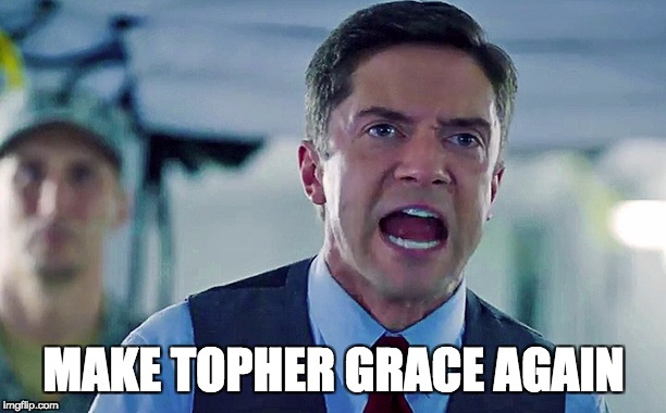 MAKE TOPHER GRACE AGAIN | image tagged in make topher grace again | made w/ Imgflip meme maker