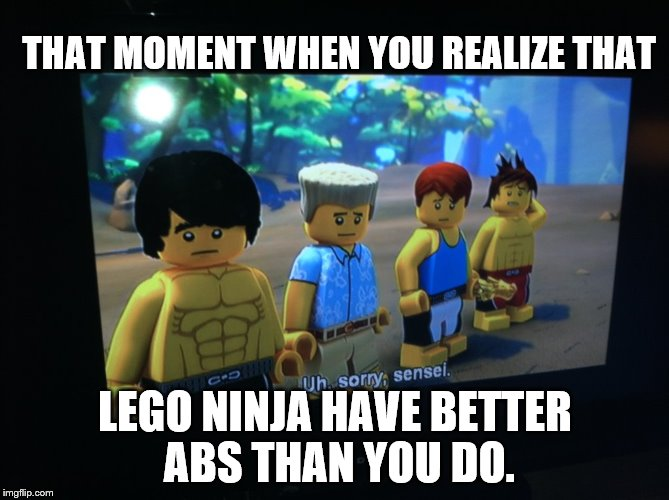 THAT MOMENT WHEN YOU REALIZE THAT LEGO NINJA HAVE BETTER ABS THAN YOU DO. | image tagged in deepti | made w/ Imgflip meme maker