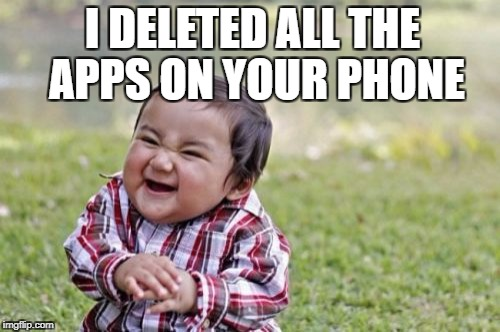 Evil Toddler Meme | I DELETED ALL THE APPS ON YOUR PHONE | image tagged in memes,evil toddler | made w/ Imgflip meme maker