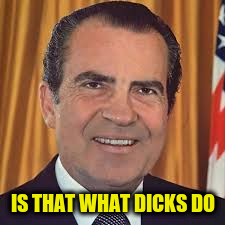 IS THAT WHAT DICKS DO | made w/ Imgflip meme maker