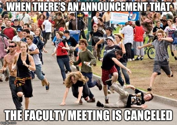 When the faculty meeting is canceled... | WHEN THERE'S AN ANNOUNCEMENT THAT THE FACULTY MEETING IS CANCELED | image tagged in people running | made w/ Imgflip meme maker