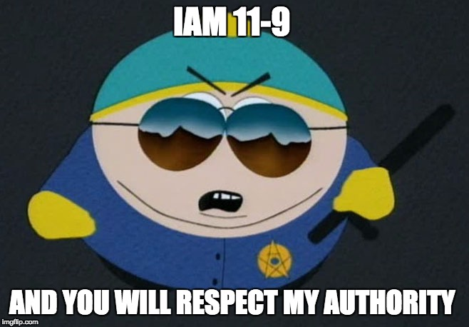 IAM 11-9 AND YOU WILL RESPECT MY AUTHORITY | image tagged in respect my authority eric cartman south park | made w/ Imgflip meme maker