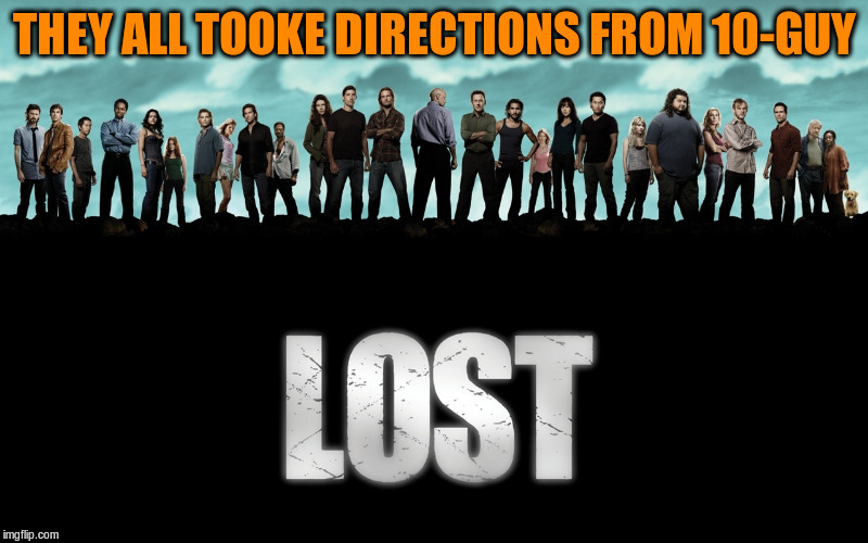 THEY ALL TOOKE DIRECTIONS FROM 10-GUY | made w/ Imgflip meme maker