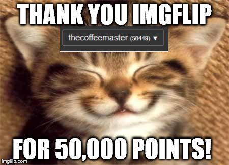 Thank you | THANK YOU IMGFLIP FOR 50,000 POINTS! | image tagged in thank you | made w/ Imgflip meme maker