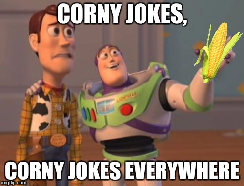 X, X Everywhere | CORNY JOKES, CORNY JOKES EVERYWHERE | image tagged in memes,x,x everywhere,x x everywhere,corn | made w/ Imgflip meme maker