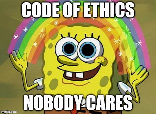 That's Right Imagination Spongebob | CODE OF ETHICS NOBODY CARES | image tagged in memes,imagination spongebob,spongebob imagination,ethics | made w/ Imgflip meme maker