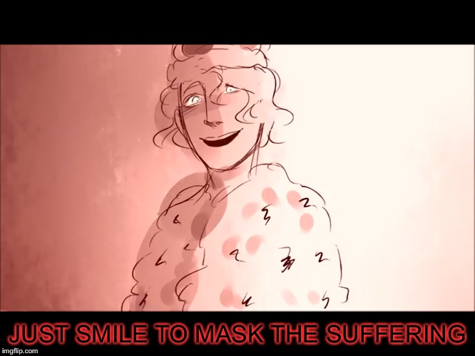 JUST SMILE TO MASK THE SUFFERING | made w/ Imgflip meme maker