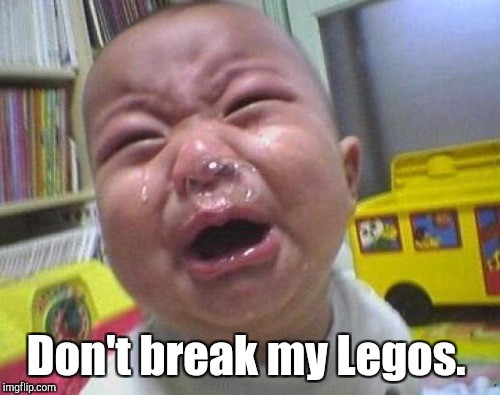 Don't break my Legos. | made w/ Imgflip meme maker