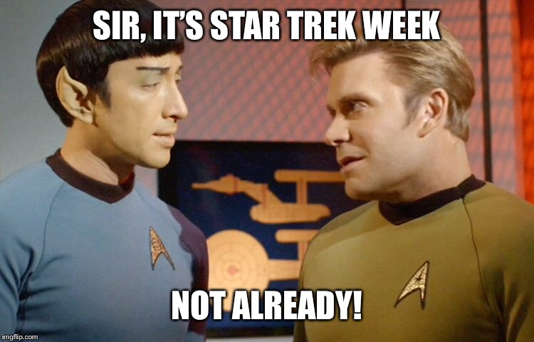 It's Star Trek week! | SIR, IT'S STAR TREK WEEK NOT ALREADY! | image tagged in star trek week | made w/ Imgflip meme maker