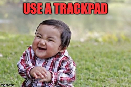 Evil Toddler Meme | USE A TRACKPAD | image tagged in memes,evil toddler | made w/ Imgflip meme maker