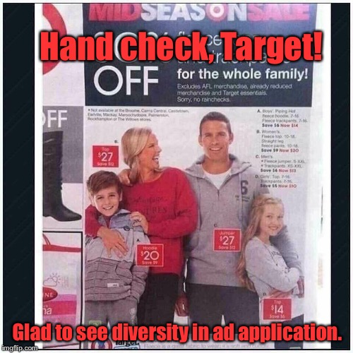 Wait for it - - - | Hand check, Target! Glad to see diversity in ad application. | image tagged in memes,target,advertising,3 handed man,diversity | made w/ Imgflip meme maker