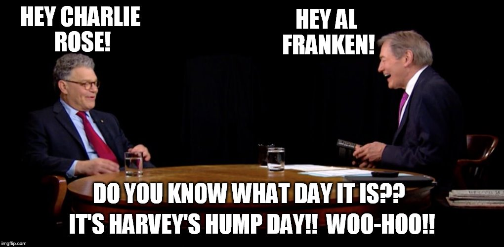 HEY CHARLIE ROSE! IT'S HARVEY'S HUMP DAY!!  WOO-HOO!! HEY AL FRANKEN! DO YOU KNOW WHAT DAY IT IS?? | image tagged in al franken and charlie rose' hump day | made w/ Imgflip meme maker