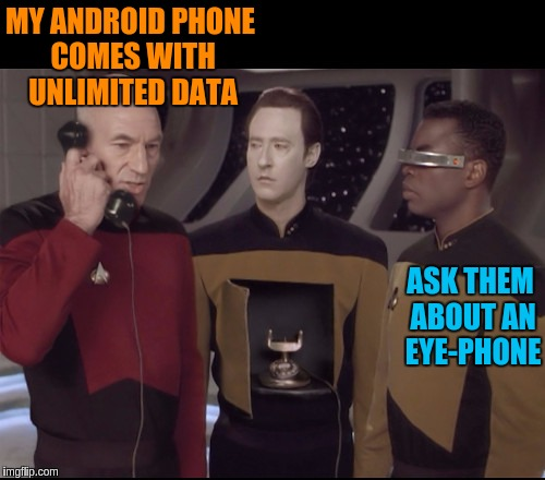 Star Trek Week! A brandy_jackson, Tombstone1881 and coollew event, Nov 20-27th. | MY ANDROID PHONE COMES WITH UNLIMITED DATA ASK THEM ABOUT AN EYE-PHONE | image tagged in memes,funny,star trek,star trek week,android phones,iphone | made w/ Imgflip meme maker