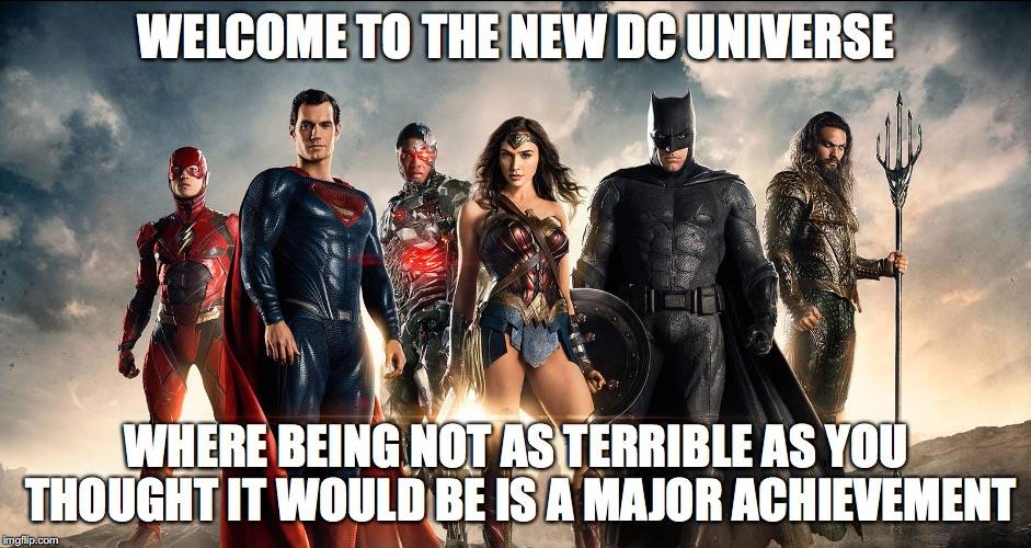 WELCOME TO THE NEW DC UNIVERSE WHERE BEING NOT AS TERRIBLE AS YOU THOUGHT IT WOULD BE IS A MAJOR ACHIEVEMENT | made w/ Imgflip meme maker