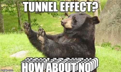 How about nononono...no...no...no | TUNNEL EFFECT? HOW ABOUT NO HOW ABOUT NO HOW ABOUT NO HOW ABOUT NO | image tagged in memes,how about no bear,tunnel effect,funny | made w/ Imgflip meme maker
