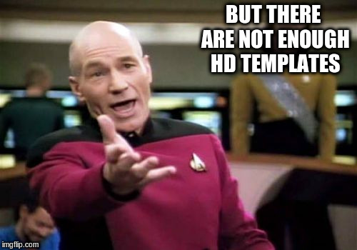 Picard Wtf Meme | BUT THERE ARE NOT ENOUGH HD TEMPLATES | image tagged in memes,picard wtf | made w/ Imgflip meme maker