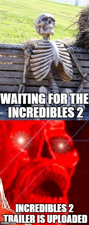 WAITING FOR THE INCREDIBLES 2 INCREDIBLES 2 TRAILER IS UPLOADED | made w/ Imgflip meme maker