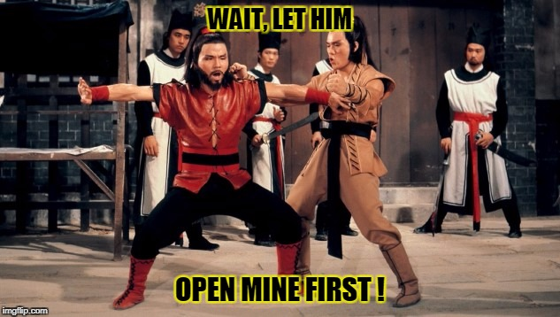 WAIT, LET HIM OPEN MINE FIRST ! | made w/ Imgflip meme maker