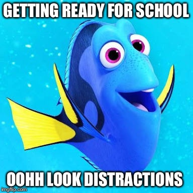 GETTING READY FOR SCHOOL OOHH LOOK DISTRACTIONS | image tagged in dory | made w/ Imgflip meme maker