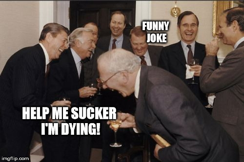 when you eat a olive at a party. | FUNNY JOKE HELP ME SUCKER I'M DYING! | image tagged in memes,laughing men in suits,joke,olive,party,dying | made w/ Imgflip meme maker
