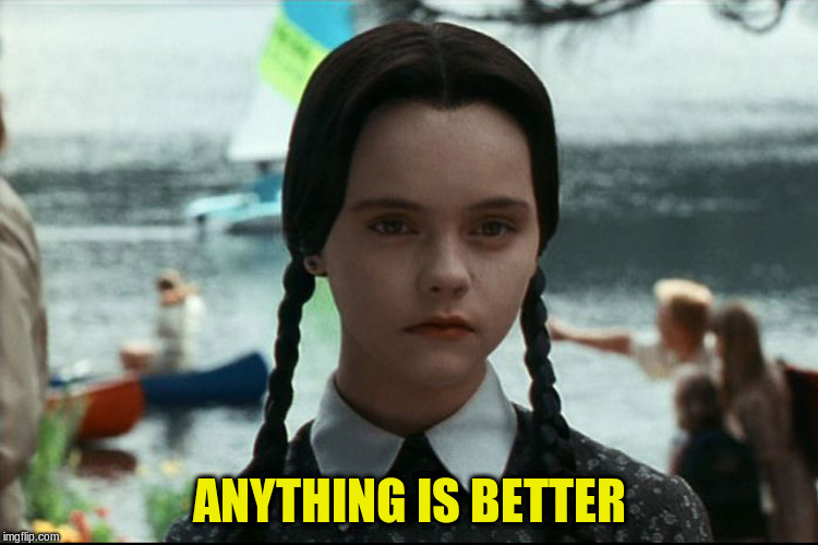 ANYTHING IS BETTER | made w/ Imgflip meme maker