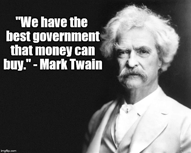 "Mark Twain on Government Corruption | ""We have the best government that money can buy."" - Mark Twain 