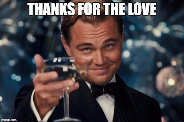 Leonardo Dicaprio Cheers Meme | THANKS FOR THE LOVE | image tagged in memes,leonardo dicaprio cheers | made w/ Imgflip meme maker