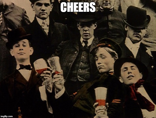 CHEERS | image tagged in cheers | made w/ Imgflip meme maker