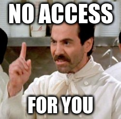 NO ACCESS FOR YOU | made w/ Imgflip meme maker
