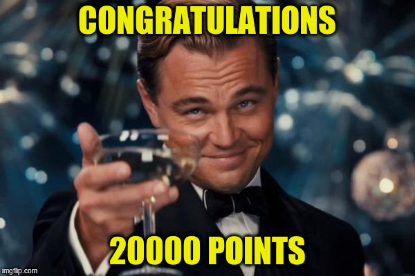 Leonardo Dicaprio Cheers Meme | CONGRATULATIONS 20000 POINTS | image tagged in memes,leonardo dicaprio cheers | made w/ Imgflip meme maker