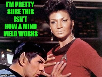 Star Trek Week...Nov. 20th - 27th...A brandy_jackson, Tombstone 1881, & coollew event! | I'M PRETTY SURE THIS ISN'T HOW A MIND MELD WORKS | image tagged in spock copping a feel,memes,star trek,star trek week,funny,mind meld | made w/ Imgflip meme maker