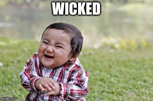 Evil Toddler Meme | WICKED | image tagged in memes,evil toddler | made w/ Imgflip meme maker