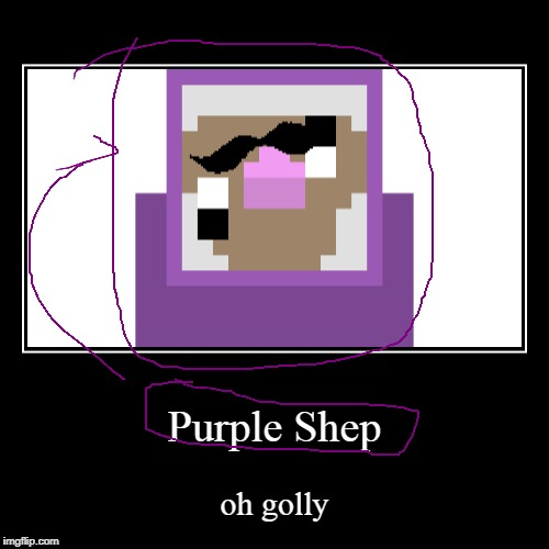 Purple Shep | oh golly | image tagged in funny,demotivationals | made w/ Imgflip demotivational maker