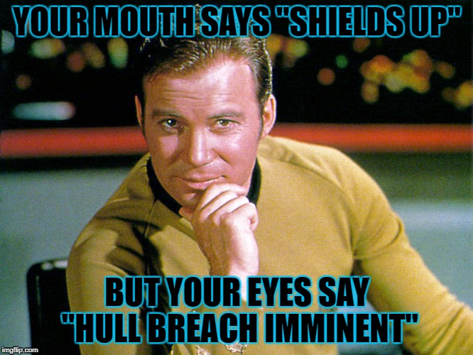 "Suave Kirk [Star Trek Week...Nov. 20th - 27th...A brandy_jackson, Tombstone1881, & coollew event] | YOUR MOUTH SAYS ""SHIELDS UP"" BUT YOUR EYES SAY ""HULL BREACH IMMINENT"" 