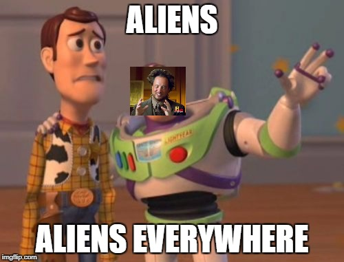 X, X Everywhere Meme | ALIENS ALIENS EVERYWHERE | image tagged in memes,x x everywhere | made w/ Imgflip meme maker