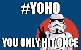 Star Wars Storm Trooper Yolo | #YOHO YOU ONLY HIT ONCE | image tagged in star wars storm trooper yolo | made w/ Imgflip meme maker