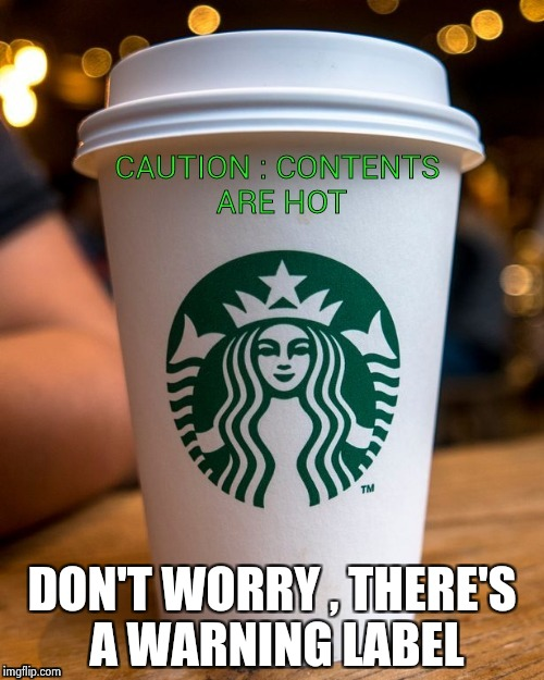 Coffee | DON'T WORRY , THERE'S A WARNING LABEL | image tagged in coffee | made w/ Imgflip meme maker