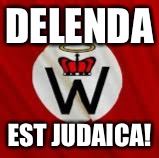 DELENDA EST JUDAICA! | image tagged in creativity | made w/ Imgflip meme maker