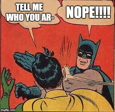 Batman Slapping Robin Meme | TELL ME WHO YOU AR- NOPE!!!! | image tagged in memes,batman slapping robin,anonymous meme week,funny,wait is it over | made w/ Imgflip meme maker