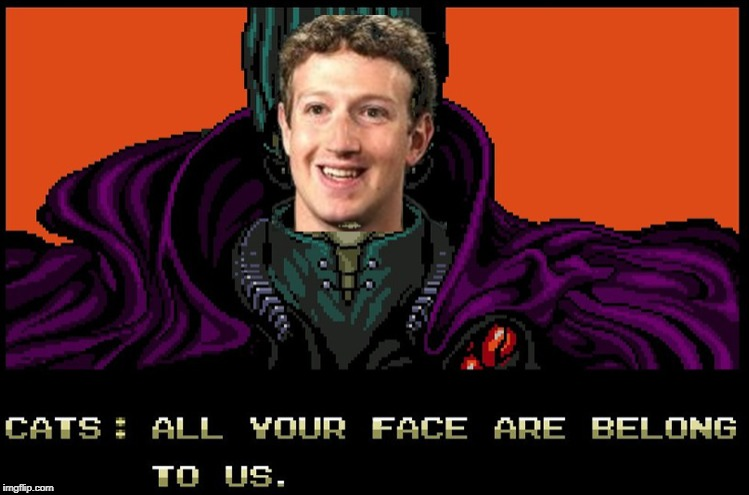 All Your Face Belong to Zuckerberg | image tagged in all your base,facebook | made w/ Imgflip meme maker