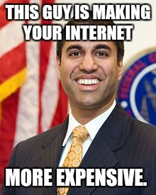 Ajit PaI is trying to kill Net Neutrality AGAIN!!!! | THIS GUY IS MAKING YOUR INTERNET MORE EXPENSIVE. | image tagged in the more you know | made w/ Imgflip meme maker