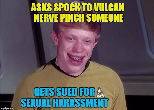 Star Trek Week! Nov. 20th - 27th A brandy_jackson, Tombstone 1881, & coollew event! | ASKS SPOCK TO VULCAN NERVE PINCH SOMEONE GETS SUED FOR SEXUAL HARASSMENT | image tagged in star trek brian,star trek week,brandy_jackson,tombstone 1881,coollew,memes | made w/ Imgflip meme maker