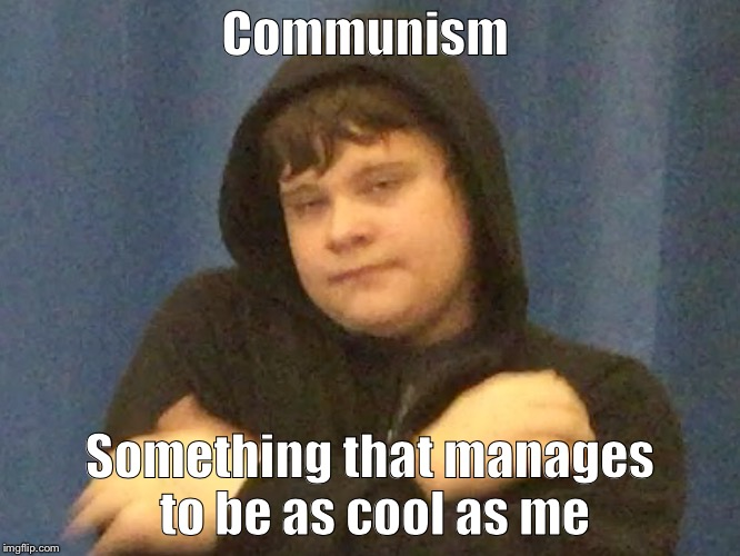Dank man likes Communism | Communism Something that manages to be as cool as me | image tagged in communism,dank,dank man,cool dude,supah cool | made w/ Imgflip meme maker