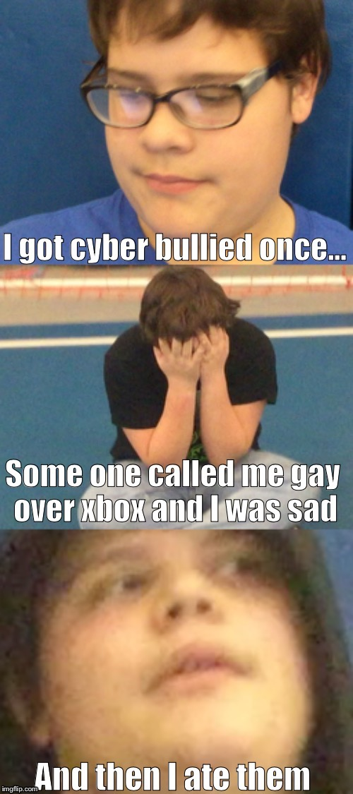 What it's liked to be cyber bullied... | image tagged in cyberbullying,dank man,sad,eating,yummy | made w/ Imgflip meme maker