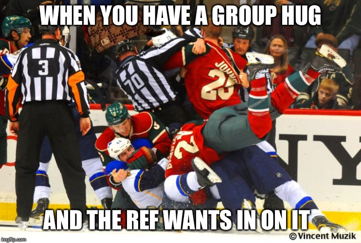 WHEN YOU HAVE A GROUP HUG AND THE REF WANTS IN ON IT | image tagged in hockey,scumbag | made w/ Imgflip meme maker